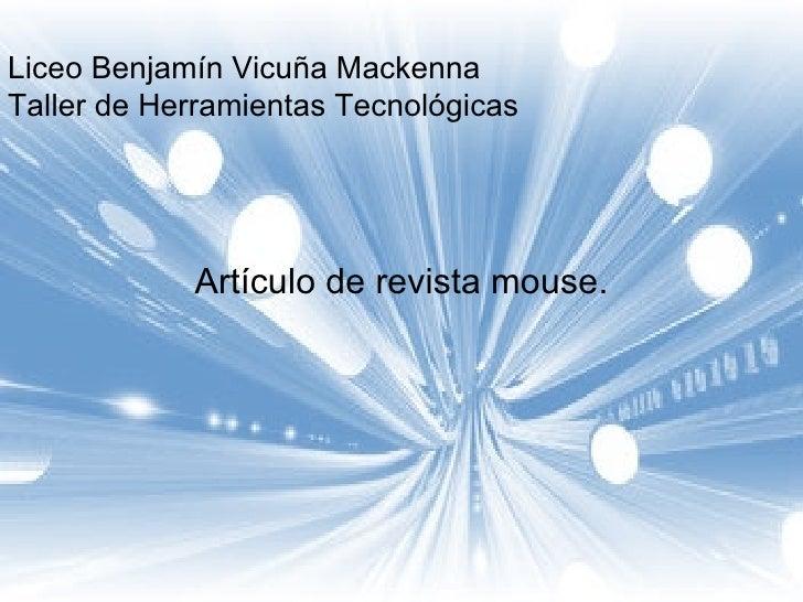 Liceo Benjamín Vicuña Mackenna Taller de Herramientas Tecnológicas Artículo de revista mouse.