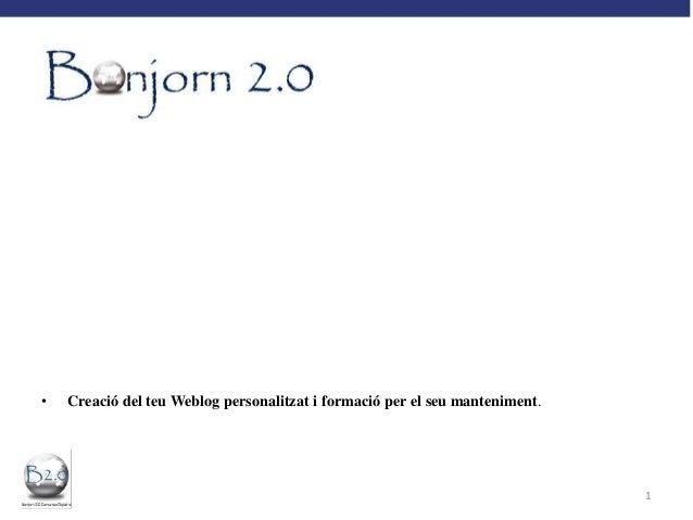 • Creació del teu Weblog personalitzat i formació per el seu manteniment.1