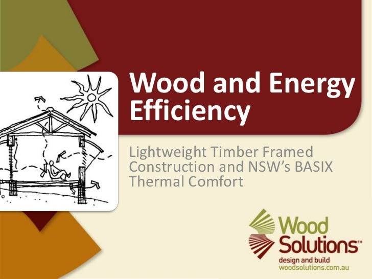 Wood and Energy Efficiency<br />Lightweight Timber Framed Construction and NSW's BASIX Thermal Comfort<br />
