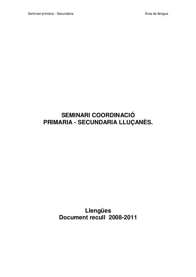 Seminari primària - Secundaria  Àrea de llengua  SEMINARI COORDINACIÓ PRIMARIA - SECUNDARIA LLUÇANÈS.  Llengües Document r...