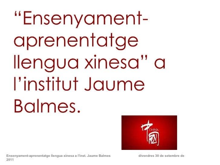 Ensenyament-aprenentatge llengua xinesa a l'inst. Jaume Balmes  divendres 30 de setembre de 2011
