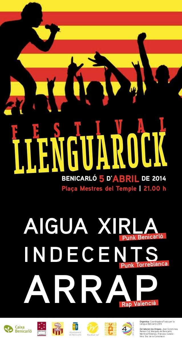 F E S T I V A L LLENGUAROCKBENICARLÓ 5 D'ABRIL DE 2014 Plaça Mestres del Temple | 21.00 h AIGUA XIRLA INDECENTS ARRAPOrgan...