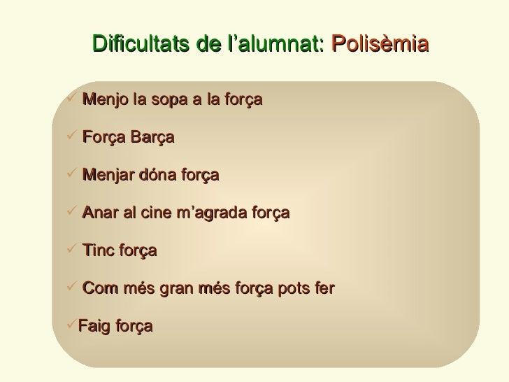 Dificultats de l ' alumnat:  Polis è mia <ul><li>Menjo la sopa a la força </li></ul><ul><li>Força Barça  </li></ul><ul><li...