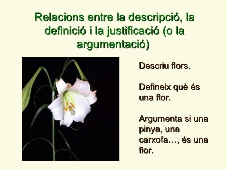 Descriu flors. Defineix qu è é s una flor. Argumenta si una pinya, una carxofa…,  é s una flor. Relacions entre la descrip...