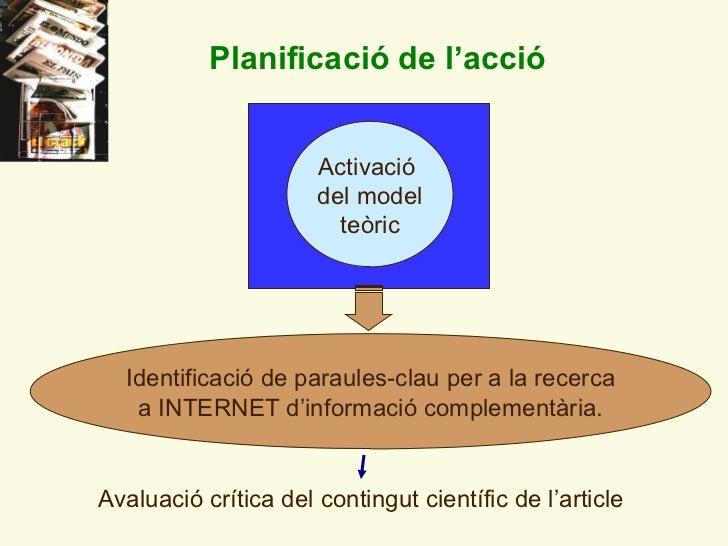 Planificaci ó de l'acció Avaluaci ó crítica  del contingut científic de l ' article Identificaci ó de paraules-clau per a ...