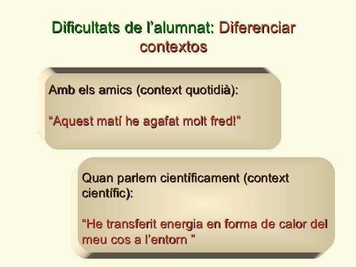 """Dificultats de l ' alumnat:  Diferenciar contextos Amb els amics (context quotidi à ): """" Aquest mat í h e agafat molt fred..."""