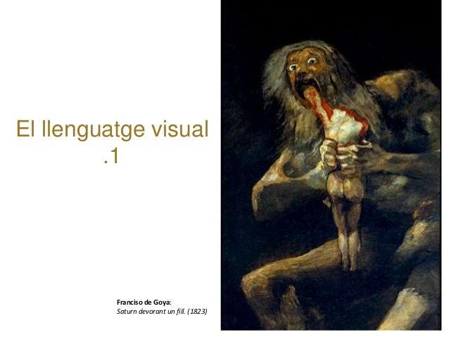 El llenguatge visual .1 Franciso de Goya: Saturn devorant un fill. (1823)