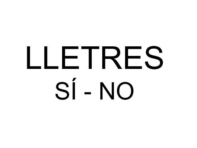 LLETRES SÍ - NO