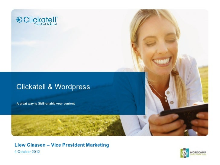 Clickatell & Wordpress A great way to SMS-enable your contentLlew Claasen – Vice President Marketing4 October 2012