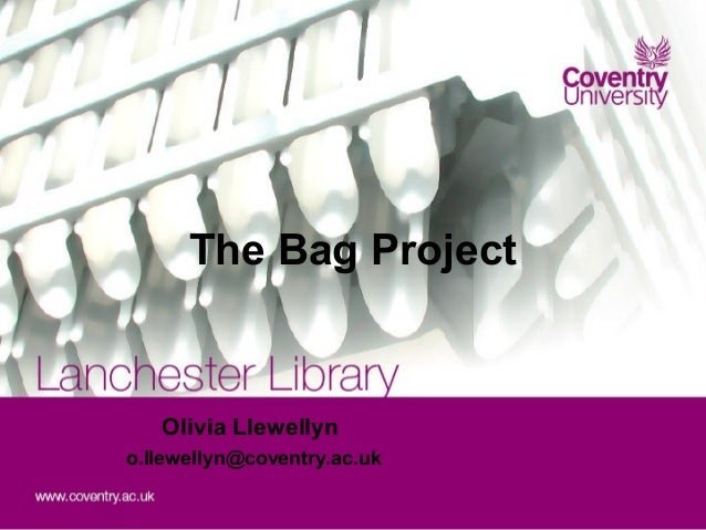 The Bag Project   Olivia Llewellyno.llewellyn@coventry.ac.uk