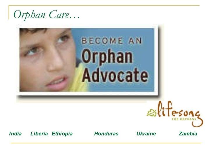 Orphan Care… India Liberia Ethiopia Honduras Ukraine Zambia