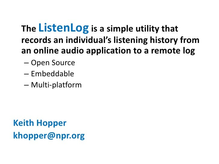 The ListenLog is a simple utility that  records an individual's listening history from  an online audio application to a r...
