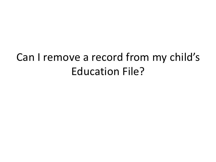 Can I remove a record from my child's          Education File?