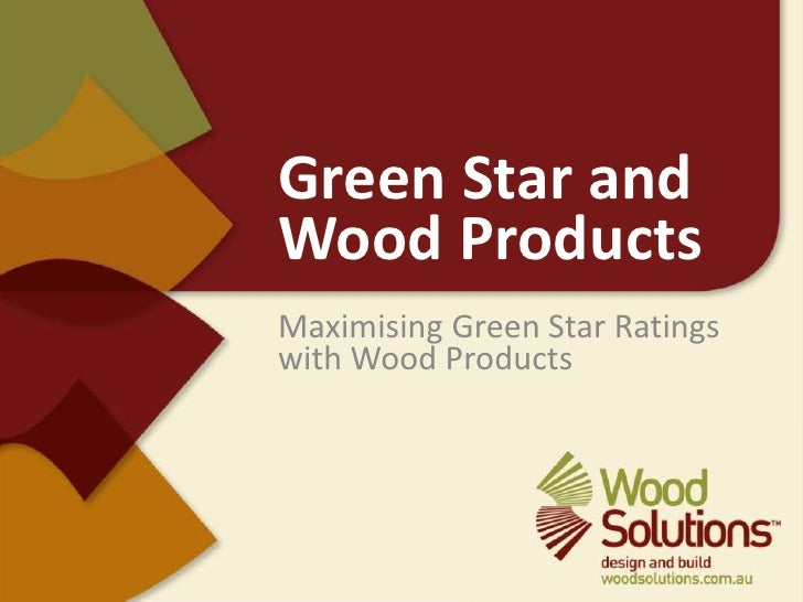Green Star and Wood Products<br />Maximising Green Star Ratings with Wood Products<br />