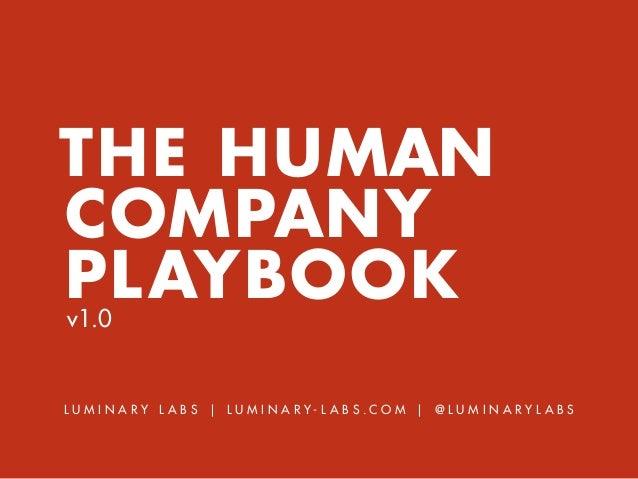 THE HUMAN COMPANY PLAYBOOKv1.0 l u m i n a r y l a b s | l u m i n a r y - l a b s . c o m | @ l u m i n a r y l a b s