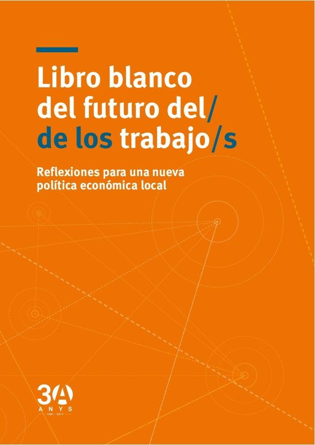 Libro blanco del futuro del/ de los trabajo/s Reflexiones para una nueva política económica local