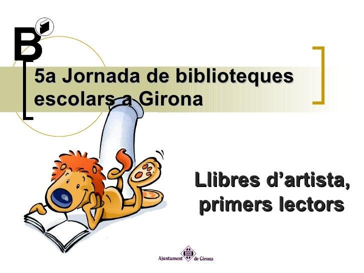 5a Jornada de biblioteques escolars a Girona Llibres d'artista, primers lectors