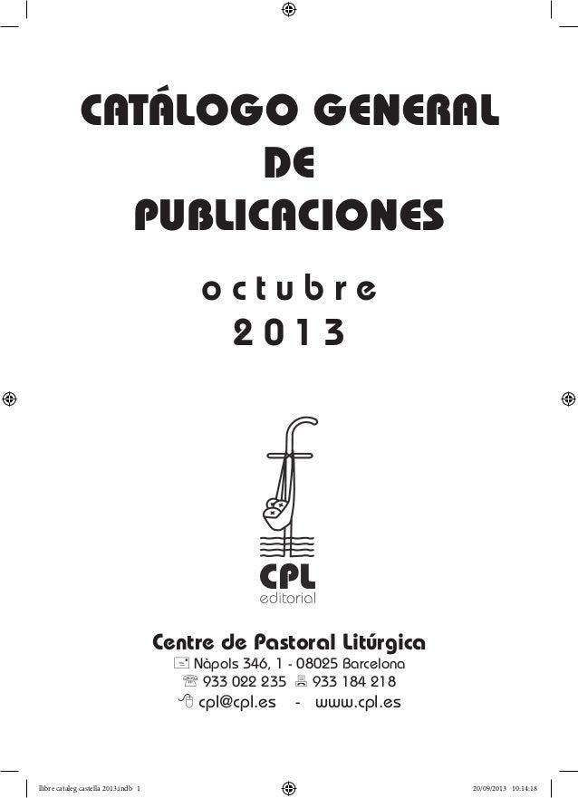 Centre de Pastoral Litúrgica + Nàpols 346, 1 - 08025 Barcelona  933 022 235 7 933 184 218 8 cpl@cpl.es - www.cpl.es Catál...