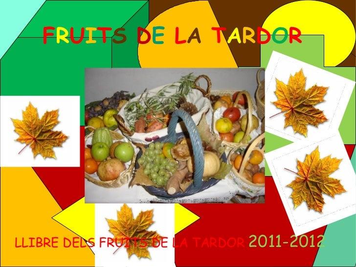 LLIBRE DELS FRUITS DE LA TARDOR  2011-2012 F R U I T S   D E  L A  T A R D O R
