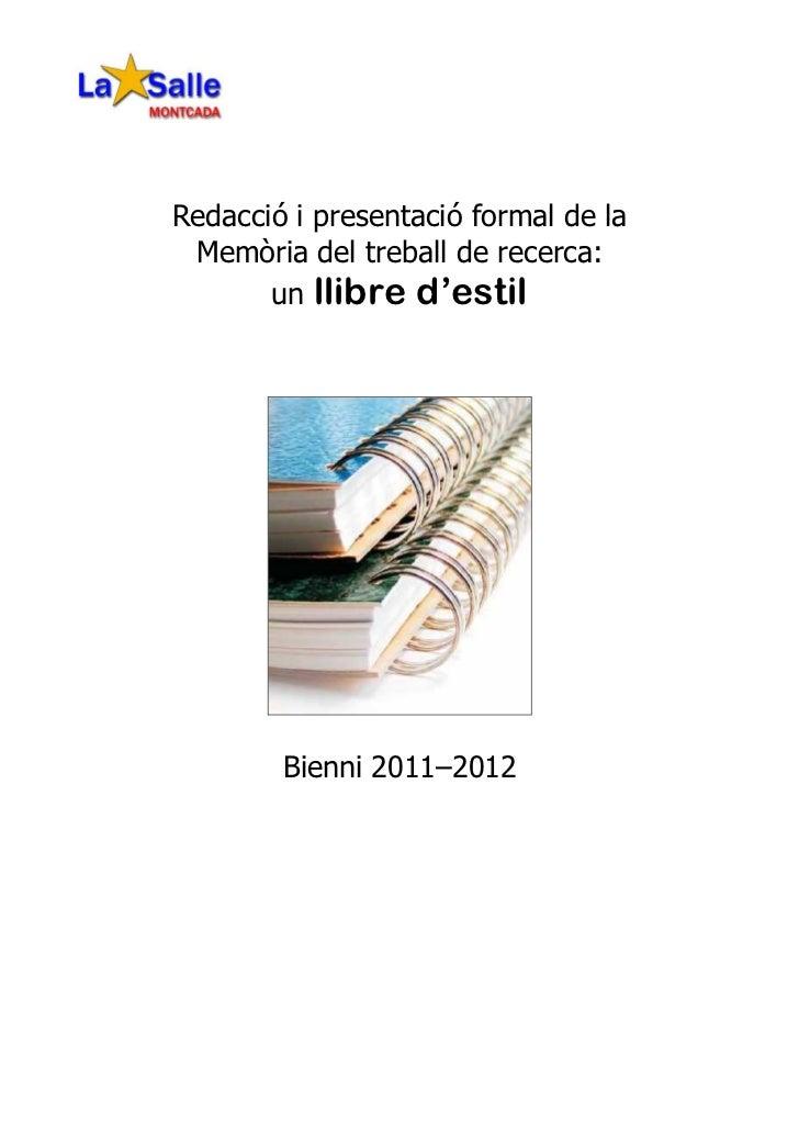 Redacció i presentació formal de la Memòria del treball de recerca:       un llibre d'estil        Bienni 2011–2012