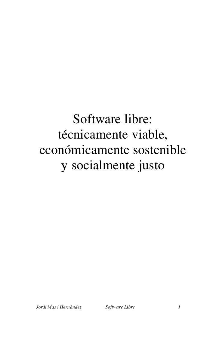 Software libre:     técnicamente viable,  económicamente sostenible      y socialmente justo     Jordi Mas i Hernàndez   S...