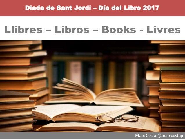 Marc Costa @marccostap Diada de Sant Jordi – Día del Libro 2017 Llibres – Libros – Books - Livres