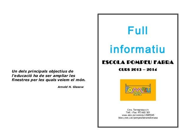Full informatiu ESCOLA POMPEU FABRA Un dels principals objectius de l'educació ha de ser ampliar les finestres per les qua...