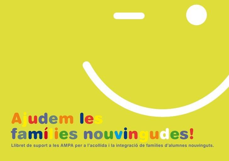 Ajudem les famílies nouvingudes!     Ajudem les famílies nouvingudes! Llibret de suport a les AMPA per a l'acollida i la i...