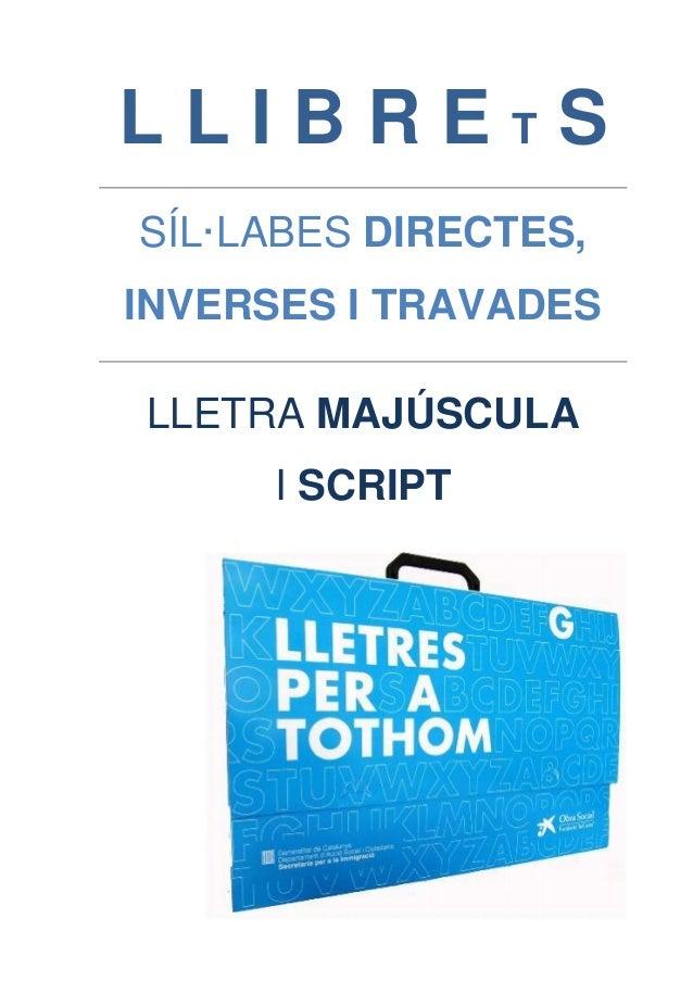 L L I B R E T S  SÍL·LABES DIRECTES,  INVERSES I TRAVADES  LLETRA MAJÚSCULA  I SCRIPT