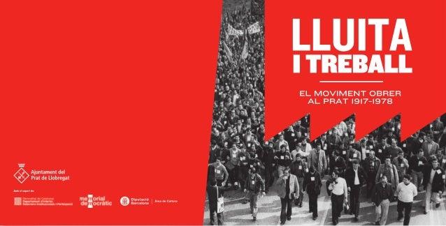 LLUITA  I TREBALI.   EL MOVIMENT OBRER AL PRAT I9I7-I978  Ajuntament del Prat de Llobregat  Amh ul Iuvm n;   I .  = uataet...