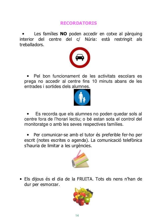 14 RECORDATORIS • Les famílies NO poden accedir en cotxe al pàrquing interior del centre del c/ Núria: està restringit als...