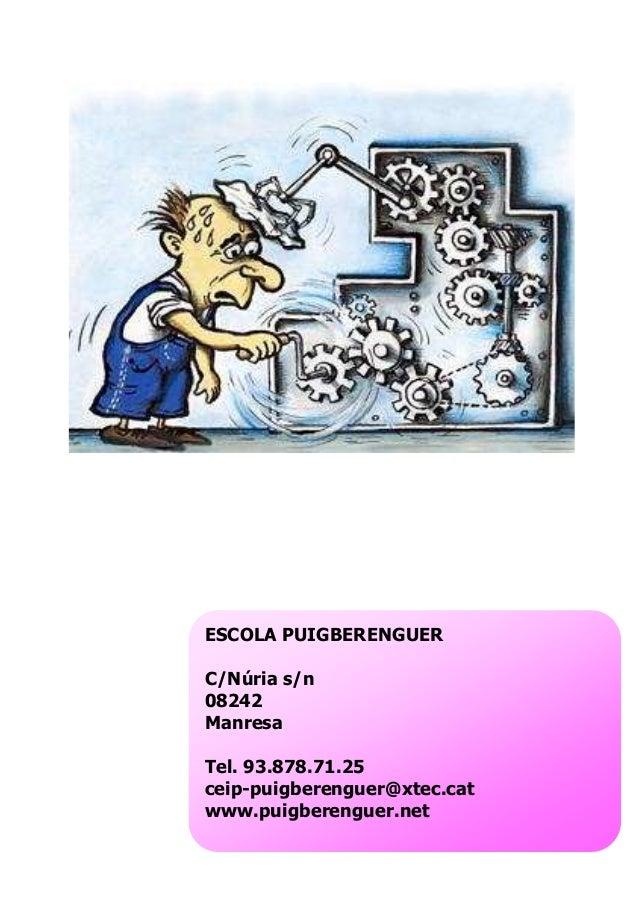 16 ESCOLA PUIGBERENGUER C/Núria s/n 08242 Manresa Tel. 93.878.71.25 ceip-puigberenguer@xtec.cat www.puigberenguer.net