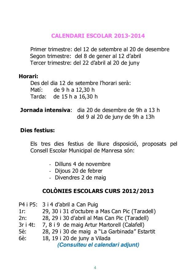 4 CALENDARI ESCOLAR 2013-2014 Primer trimestre: del 12 de setembre al 20 de desembre Segon trimestre: del 8 de gener al 12...