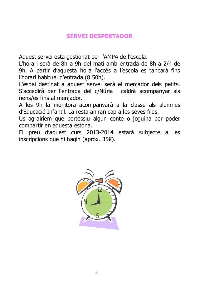6 SERVEI DESPERTADOR Aquest servei està gestionat per l'AMPA de l'escola. L'horari serà de 8h a 9h del matí amb entrada de...