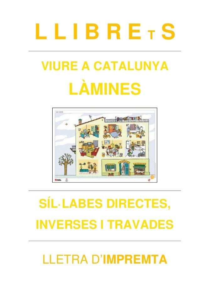 L L I B R E T S  VIURE A CATALUNYA  LÀMINES  SÍL·LABES DIRECTES,  INVERSES I TRAVADES  LLETRA D'IMPREMTA