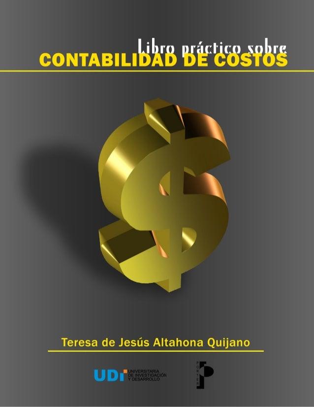 LIBRO PRÁCTICO SOBRE CONTABILIDAD DE COSTOS     TERESA DE JESUS ALTAHONA QUIJANO  FACULTAD DE ADMINISTRACION DE EMPRESAS  ...