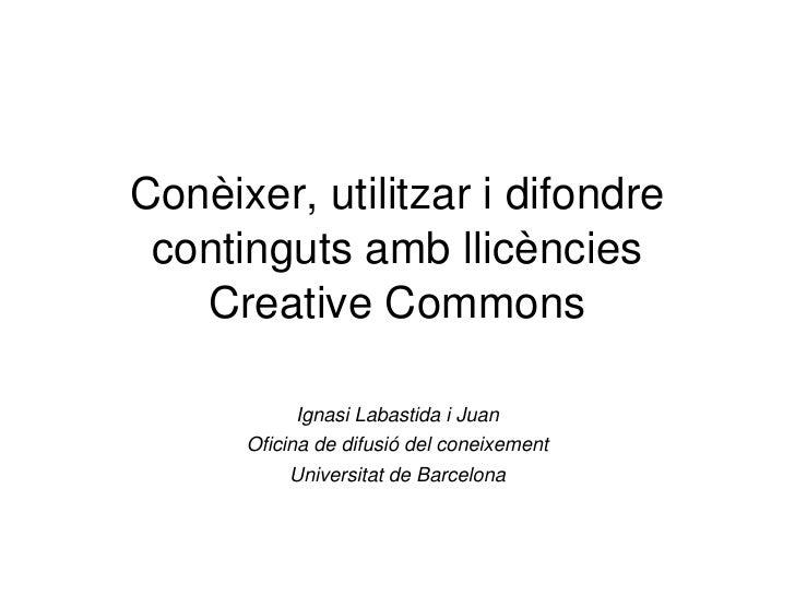 Conèixer,utilitzaridifondre  contingutsambllicències    CreativeCommons             IgnasiLabastidaiJuan       ...
