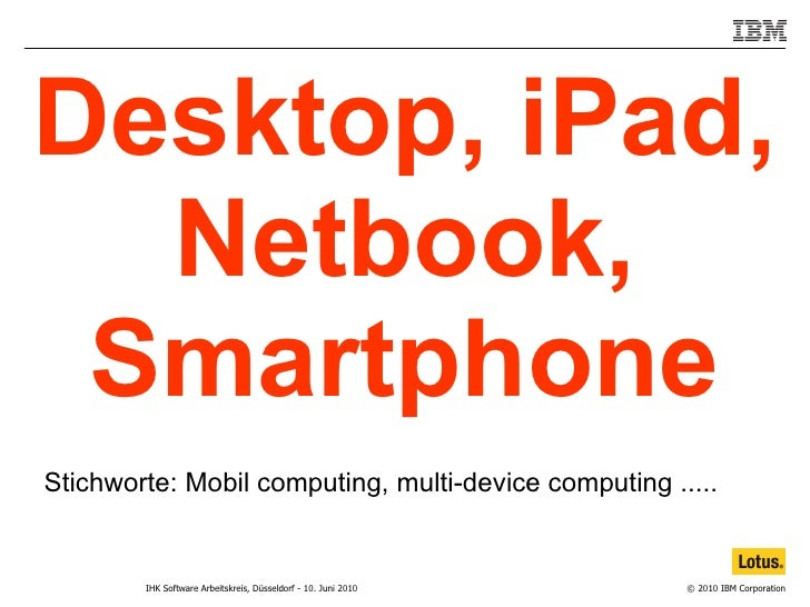 Stichworte: Mobil computing, multi-device computing ..... Desktop, iPad, Netbook, Smartphone