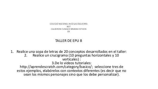 COLEGIO NACIONAL NICOLAS ESGUERRA 807 CALDERON CUMACO BRAYAN ESTIVEN 09 TALLER DE EPU 8 1. Realice una sopa de letras de 2...