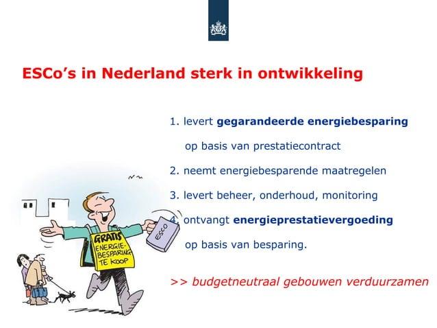 ESCo's in Nederland sterk in ontwikkeling                 1. levert gegarandeerde energiebesparing                   op ba...