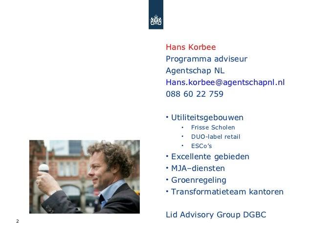 Hans Korbee    Programma adviseur    Agentschap NL    Hans.korbee@agentschapnl.nl    088 60 22 759    • Utiliteitsgebouwen...