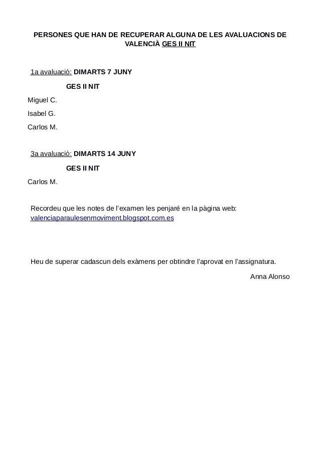 PERSONES QUE HAN DE RECUPERAR ALGUNA DE LES AVALUACIONS DE VALENCIÀ GES II NIT 1a avaluació: DIMARTS 7 JUNY GES II NIT Mig...
