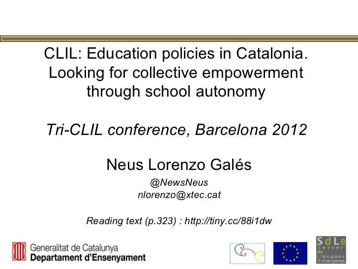 CLIL: Education policies in Catalonia.Looking for collective empowerment      through school autonomyTri-CLIL conference, ...