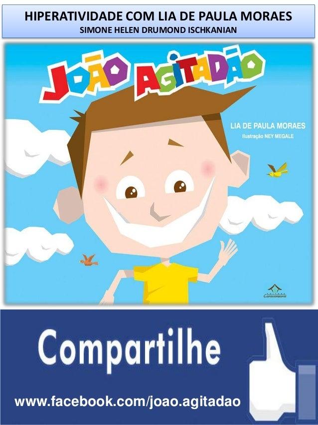 HIPERATIVIDADE COM LIA DE PAULA MORAES SIMONE HELEN DRUMOND ISCHKANIAN www.facebook.com/joao.agitadao