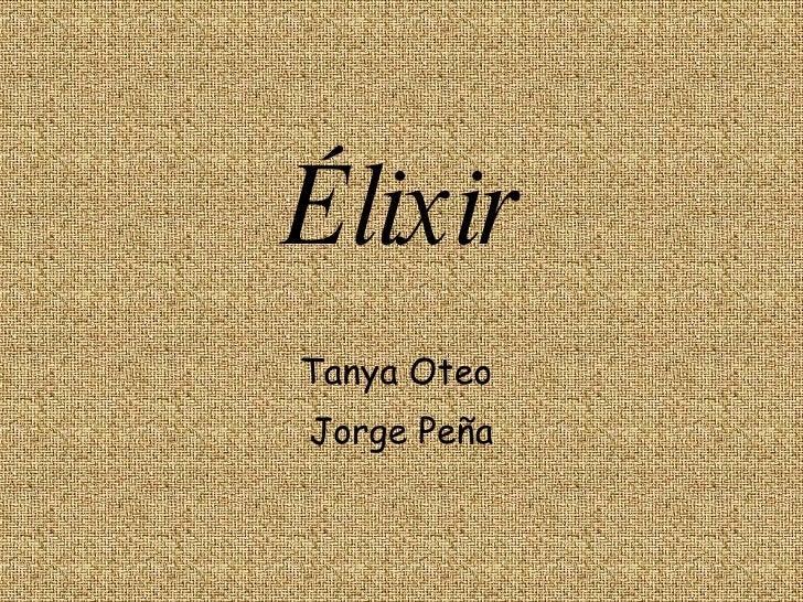 Élixir Tanya Oteo  Jorge Peña