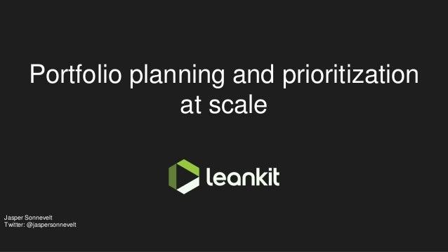 Portfolio planning and prioritization at scale Jasper Sonnevelt Twitter: @jaspersonnevelt