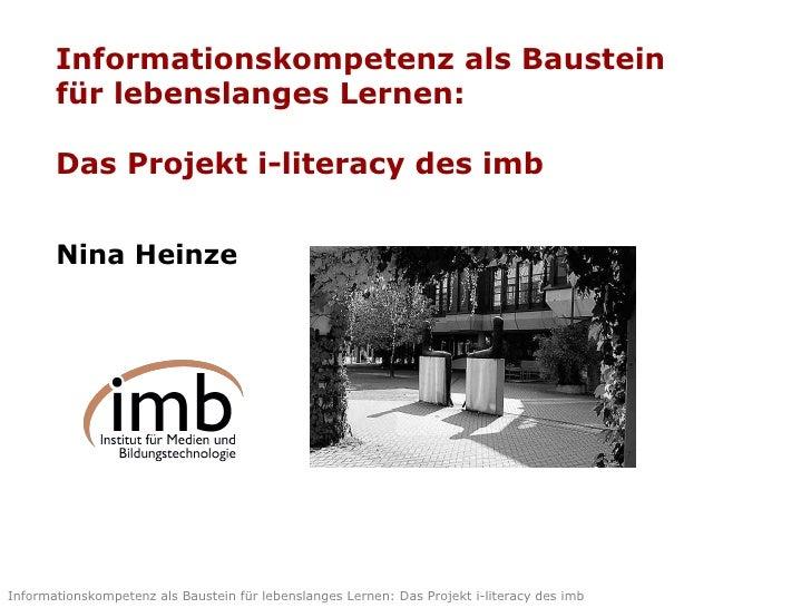 Informationskompetenz als Baustein für lebenslanges Lernen: Das Projekt i-literacy des imb  Nina Heinze