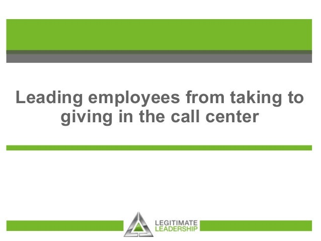 Leading employees from taking to giving in the call center