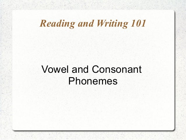 Reading and Writing 101Vowel and Consonant     Phonemes