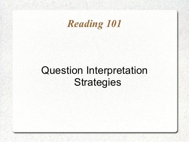 Reading 101Question Interpretation      Strategies